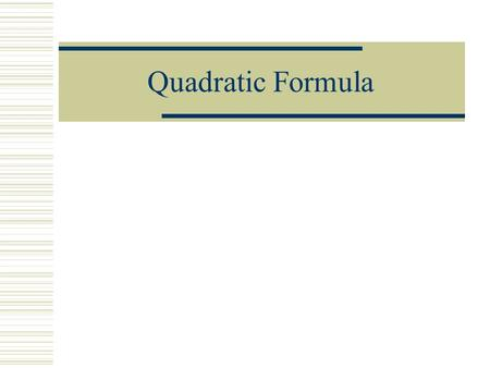Quadratic Formula Standard Form of a Quadratic Equation ax 2 + bx + c = 0  example  x 2 + 6x + 8 = 0  a = ____ b = ____ c = ____  we learned to solve.
