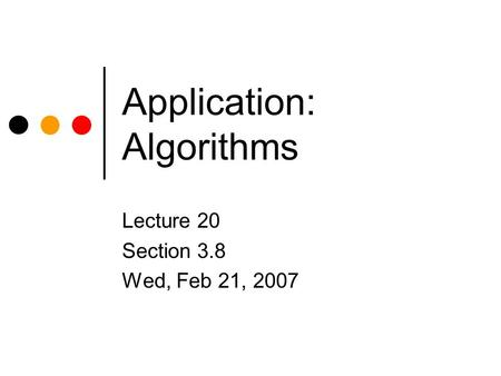 Application: Algorithms Lecture 20 Section 3.8 Wed, Feb 21, 2007.