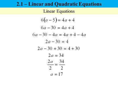 2.1 – Linear and Quadratic Equations Linear Equations.