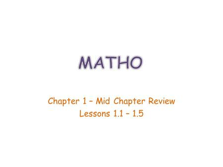 Chapter 1 – Mid Chapter Review Lessons 1.1 – 1.5.