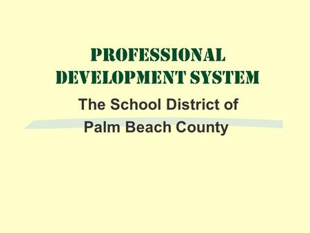 Professional Development System The School District of Palm Beach County.