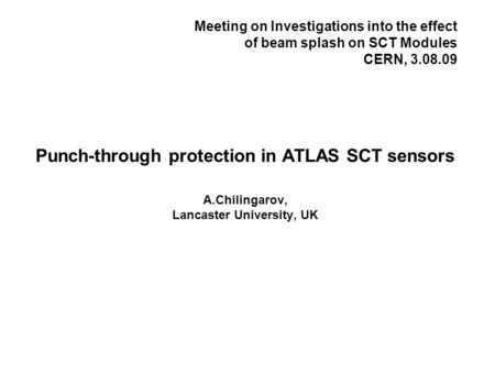 Punch-through protection in ATLAS SCT sensors A.Chilingarov, Lancaster University, UK Meeting on Investigations into the effect of beam splash on SCT Modules.