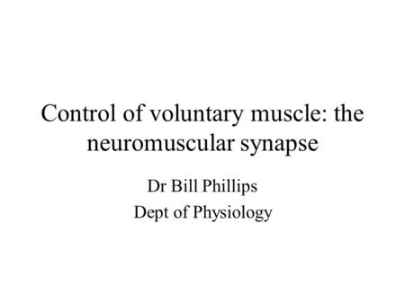 Control of voluntary muscle: the neuromuscular synapse