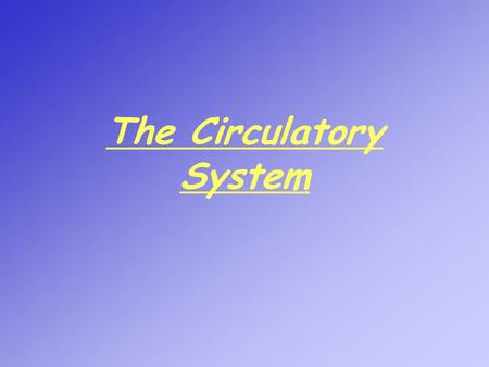 The Circulatory System. Is the min transport system in which substances are carried from one part of the body to another in a variable size tubes called.
