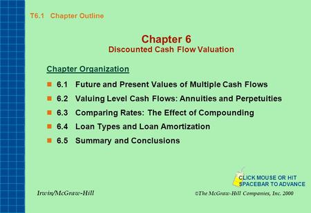 T6.1 Chapter Outline Chapter 6 Discounted Cash Flow Valuation Chapter Organization 6.1Future and Present Values of Multiple Cash Flows 6.2Valuing Level.