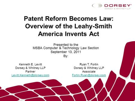 Patent Reform Becomes Law: Overview of the Leahy-Smith America Invents Act Presented to the MSBA Computer & Technology Law Section September 13, 2011 By: