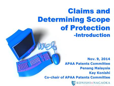 Claims and Determining Scope of Protection -Introduction Nov. 9, 2014 APAA Patents Committee Penang Malaysia Kay Konishi Co-chair of APAA Patents Committee.