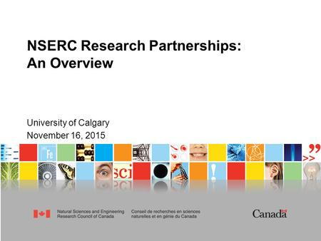 NSERC Research Partnerships: An Overview University of Calgary November 16, 2015.