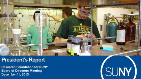 Research Foundation for SUNY Board of Directors Meeting December 11, 2015 President's Report.