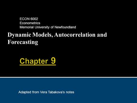 Dynamic Models, Autocorrelation and Forecasting ECON 6002 Econometrics Memorial University of Newfoundland Adapted from Vera Tabakova's notes.
