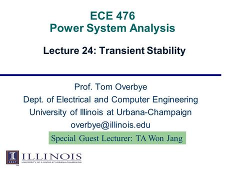 ECE 476 Power System Analysis Lecture 24: Transient Stability Prof. Tom Overbye Dept. of Electrical and Computer Engineering University of Illinois at.
