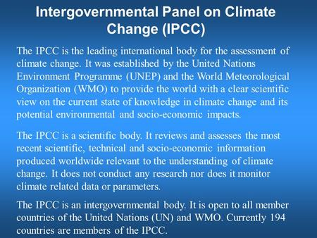 Intergovernmental Panel on Climate Change (IPCC) The IPCC is the leading international body for the assessment of climate change. It was established by.