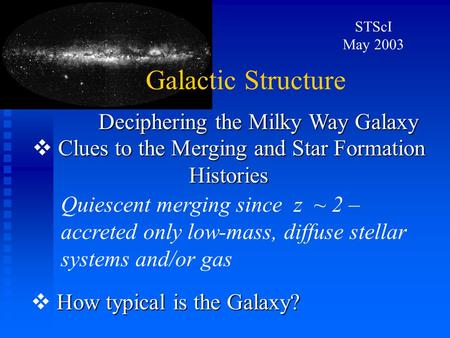 Galactic Structure STScI May 2003 Clues to the Mergingand Star Formation Histories  Clues to the Merging and Star Formation Histories How typical is the.