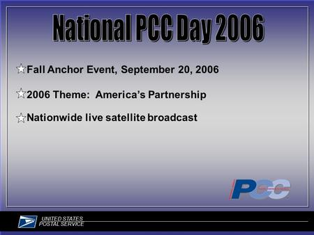 UNITED STATES POSTAL SERVICE Fall Anchor Event, September 20, 2006 2006 Theme: America's Partnership Nationwide live satellite broadcast.
