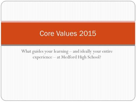 What guides your learning – and ideally your entire experience – at Medford High School? Core Values 2015.