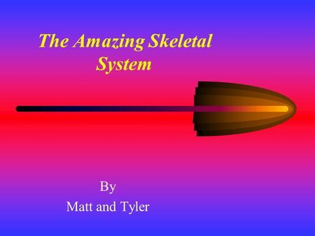 The Amazing Skeletal System By Matt and Tyler. Introduction The Skeletal System is made up of bones in your body. It protects your organs, helps you move,
