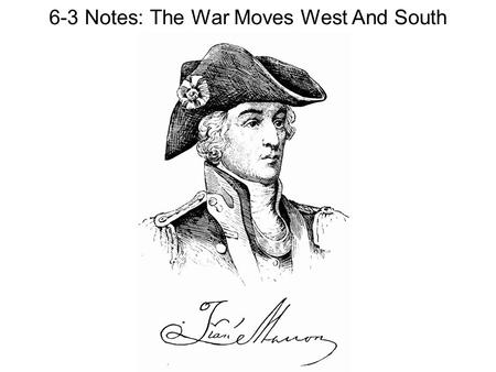 6-3 Notes: The War Moves West And South. The War in the West Most Native Americans sided with the British and fought against Patriots They viewed the.