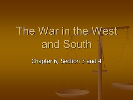 The War in the West and South Chapter 6, Section 3 and 4.