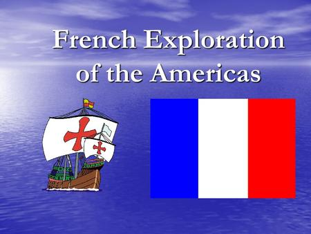 French Exploration of the Americas