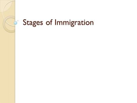 Stages of Immigration. Focus Question List five reasons for people to move from one place to another. Explain which is the best reason to move.