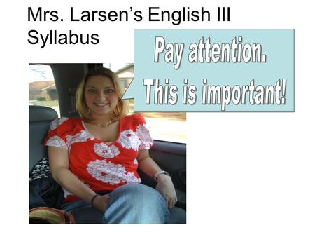 Mrs. Larsen's English III Syllabus Mrs. Jessica Larsen 618-635-3838 3rd Hour Plan Room 32 ( )