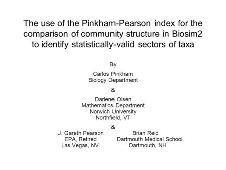 The use of the Pinkham-Pearson index for the comparison of community structure in Biosim2 to identify statistically-valid sectors of taxa By Carlos Pinkham.