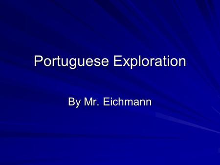 Portuguese Exploration By Mr. Eichmann. The Search for Eastern Routes A combination of ships from Venice and other city- states, and land routes through.