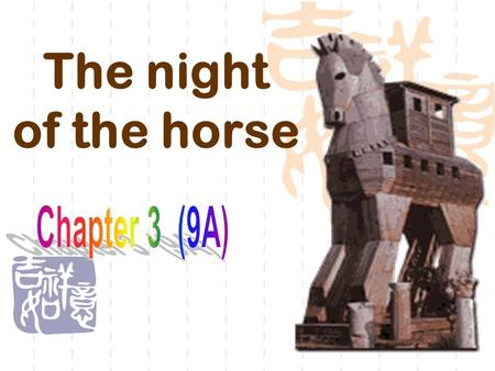 The night of the horse. See a short film: A war in history --- the Trojan War 特洛伊之战 1.What kind of film is it? 2.What war is it?
