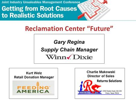 "Reclamation Center ""Future"" Gary Regina Supply Chain Manager Kurt Welz Retail Donation Manager Charlie Makowski Director of Sales."
