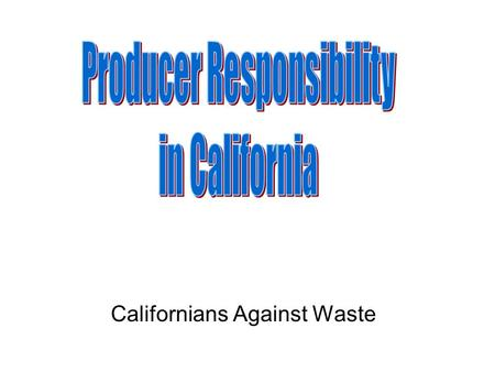 Californians Against Waste. What works for California? Fee-based producer responsibility California policy makers prefer fee-based producer responsibility.