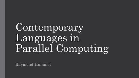 Contemporary Languages in Parallel Computing Raymond Hummel.