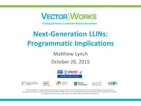 Next-Generation LLINs: Programmatic Implications Matthew Lynch October 26, 2015.