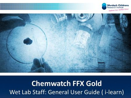 Chemwatch FFX Gold Wet Lab Staff: General User Guide ( i-learn)