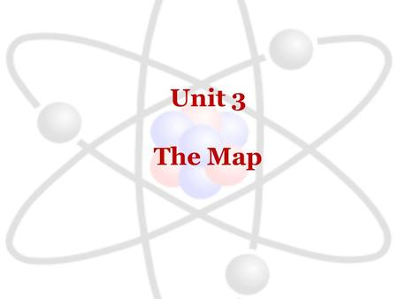 Unit 3 The Map. The Questions  What is the goal of life?  What makes an atom happy?  What is the Octet Rule?  What makes Hydrogen through Boron Happy?