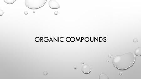 ORGANIC COMPOUNDS. ELEMENT VS. COMPOUND 1. ELEMENT A) A SUBSTANCE MADE OF ONE TYPE OF ATOM B) EXAMPLES: HYDROGEN, OXYGEN, CARBON 2. COMPOUND A) A SUBSTANCE.