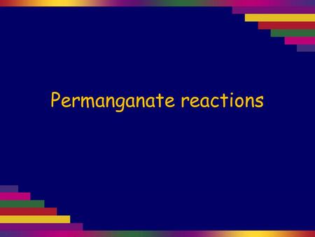 Permanganate reactions. Manganese exists in many different oxidation states, each with a characteristic colour including: Mn VII: MnO 4 – purple Mn VI: