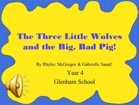 The Three Little Wolves and the Big, Bad Pig! By Rhylee McGregor & Gabrielle Saunt! Year 4 Glenham School.
