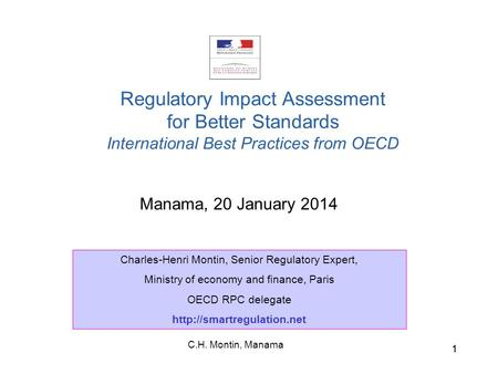 C.H. Montin, Manama 11 Manama, 20 January 2014 Regulatory Impact Assessment for Better Standards International Best Practices from OECD Charles-Henri Montin,