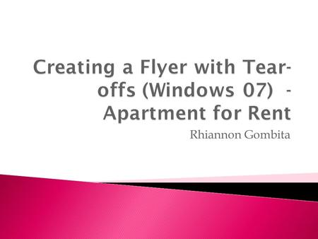 "Rhiannon Gombita.  In the Format Publications Task Pane, click ""Apply a Template""  Click Flyers."