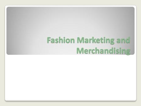 Fashion Marketing and Merchandising. Product Planning Even fashion must be thought out and planned. New items are discussed and trends analyzed to determine.