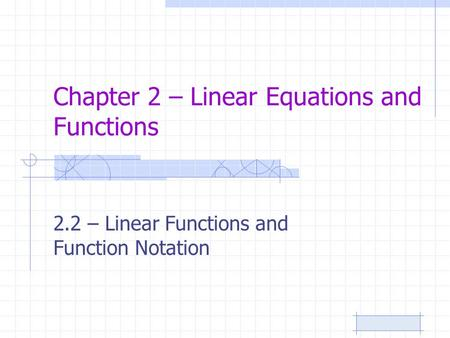 Chapter 2 – Linear Equations and Functions 2.2 – Linear Functions and Function Notation.