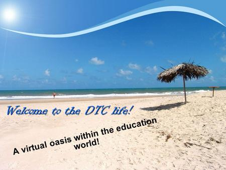 Welcome to the DTC life! A virtual oasis within the education world!