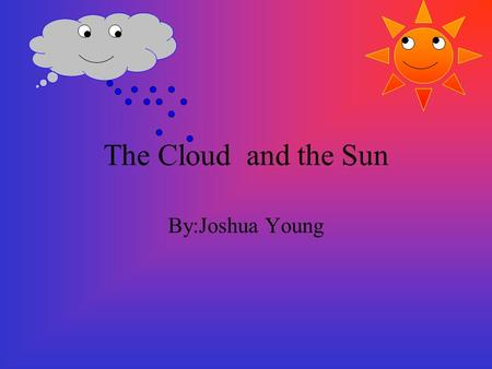 The Cloud and the Sun By:Joshua Young.