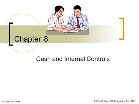 © The McGraw-Hill Companies, Inc., 2009 McGraw-Hill/Irwin Chapter 8 Cash and Internal Controls.
