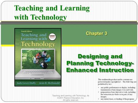 Teaching and Learning with Technology, 4e © 2011 Pearson Education, Inc. All rights reserved. Chapter 3 Designing and Planning Technology- Enhanced Instruction.