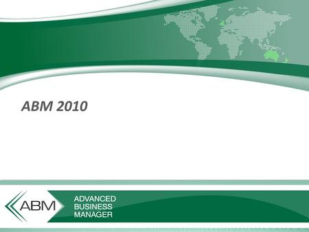 ABM 2010. ABM 2010 Goals  Improving the user experience  Increasing user productivity  Expanding our job costing markets  Addressing the wishes of.