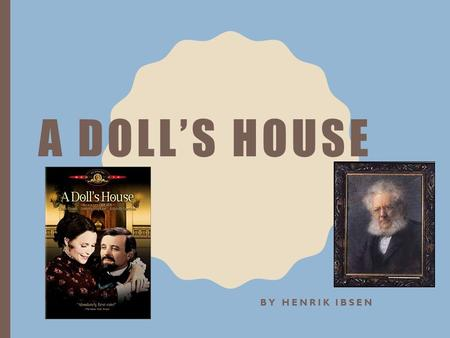 an analysis of the strength in henrik ibsens in a doll house Analysis of henrik ibsen's play a doll's house and how it displays 3 viewpoints of marriage fantasy, security, and a model of a true marriage.