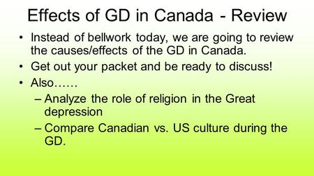 Effects of GD in Canada - Review Instead of bellwork today, we are going to review the causes/effects of the GD in Canada. Get out your packet and be ready.