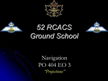 "52 RCACS Ground School Navigation PO 404 EO 3 ""Projections"""