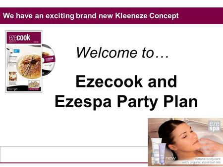 Welcome to… Ezecook and Ezespa Party Plan We have an exciting brand new Kleeneze Concept.
